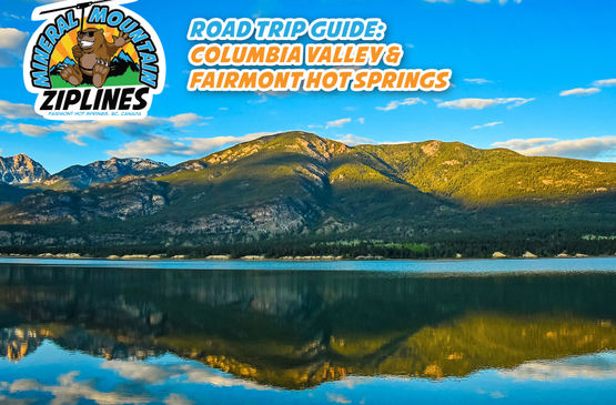 Road Trip Guide: Columbia Valley and Fairmont Hot Springs